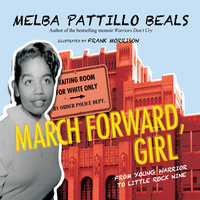 March Forward, Girl - From Young Warrior to Little Rock Nine - Melba Pattillo Beals. (PhD)