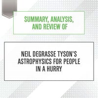 Summary, Analysis, and Review of Neil deGrasse Tyson's Astrophysics for People in a Hurry - Start Publishing Notes