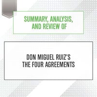 Summary, Analysis, and Review of Don Miguel Ruiz's The Four Agreements - Start Publishing Notes
