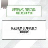 Summary, Analysis, and Review of Malcolm Gladwell's Outliers - Start Publishing Notes