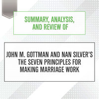 Summary, Analysis, and Review of John M. Gottman and Nan Silver's The Seven Principles for Making Marriage Work - Start Publishing Notes