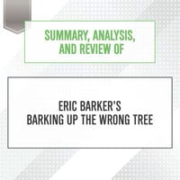 Summary, Analysis, and Review of Eric Barker's Barking Up The Wrong Tree - Start Publishing Notes