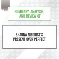 Summary, Analysis, and Review of Shauna Niequist's Present Over Perfect - Start Publishing Notes