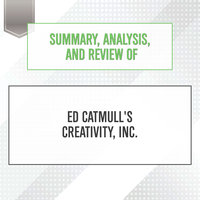 Summary, Analysis, and Review of Ed Catmull's Creativity, Inc. - Start Publishing Notes