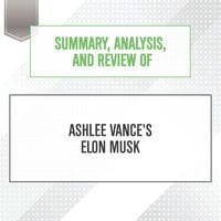 Summary, Analysis, and Review of Ashlee Vance's Elon Musk - Start Publishing Notes