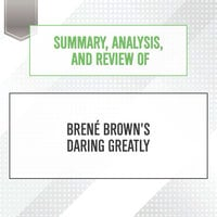 Summary, Analysis, and Review of Bren' Brown's Daring Greatly - Start Publishing Notes