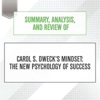 Summary, Analysis, and Review of Carol S. Dweck's Mindset - The New Psychology of Success - Start Publishing Notes