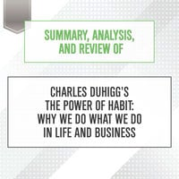 Summary, Analysis, and Review of Charles Duhigg's The Power of Habit - Why We Do What We Do in Life and Business - Start Publishing Notes