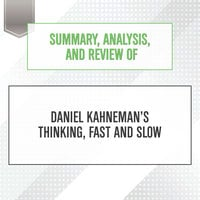 Summary, Analysis, and Review of Daniel Kahneman's Thinking, Fast and Slow - Start Publishing Notes
