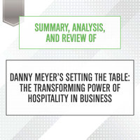 Summary, Analysis, and Review of Danny Meyer's Setting the Table - The Transforming Power of Hospitality in Business - Start Publishing Notes