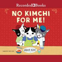 No Kimchi for Me! - Aram Kim