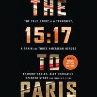 The 15:17 to Paris - Anthony Sadler,Spencer Stone,Alek Skarlatos