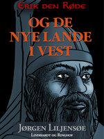 Erik den Røde - og de nye lande i vest - Jørgen Liljensøe