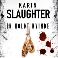 En holdt kvinde - Karin Slaughter