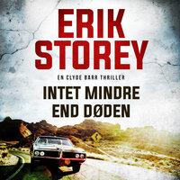 Intet mindre end døden - Erik Storey