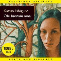 Ole luonani aina - Kazuo Ishiguro