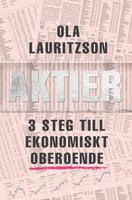 Aktier - 3 steg till ekonomiskt oberoende - Ola Lauritzson