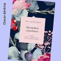 Ole itsellesi armollinen - Kirja hellittämisestä ja riittävyydestä - Eevi Minkkinen
