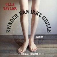 Kvinder kan ikke grille - Ulla Taylor