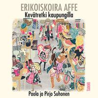 Erikoiskoira Affe - Kevätretki kaupungilla - Pirjo Suhonen, Paola Suhonen