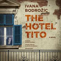 The Hotel Tito - Ivana Bodrozic