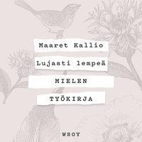 Lujasti lempeä - Mielen työkirja - Maaret Kallio