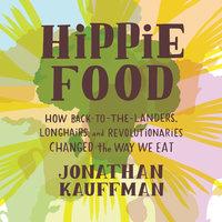 Hippie Food - Jonathan Kauffman
