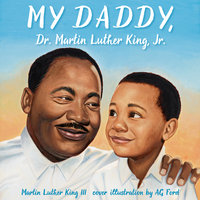 My Daddy, Dr. Martin Luther King, Jr. - Martin Luther King