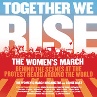 Together We Rise - The Women's March Organizers,Condé Nast