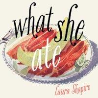 What She Ate - Laura Shapiro