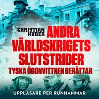 Andra världskrigets slutstrider - Christian Huber