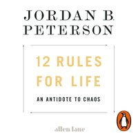 12 Rules for Life: An Antidote to Chaos - Jordan B. Peterson
