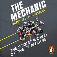 The Mechanic: The Secret World of the F1 Pitlane - Marc 'Elvis' Priestley