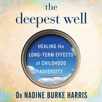 The Deepest Well - Dr. Nadine Burke Harris