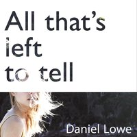 All That's Left to Tell - Daniel Lowe