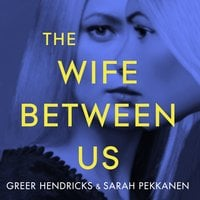 The Wife Between Us - Sarah Pekkanen, Greer Hendricks