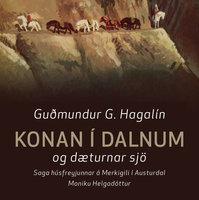 Konan í dalnum og dæturnar sjö: Saga húsfreyjunnar á Merkigili í Austurdal Moniku Helgadóttur - Guðmundur G. Hagalín