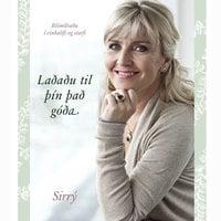 Laðaðu til þín það góða - Sirrý