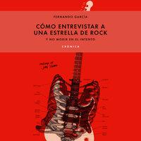 Cómo entrevistar a una estrella de rock y no morir en el intento - Fernando García