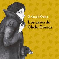 Los casos de Chelo Gómez - Orlando Ortíz