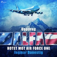 Uppdrag Alfa - Hotet mot Air Force One - Ingmar Danestig