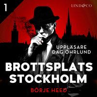 Brottsplats Stockholm - Del 1 - Börje Heed