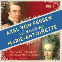 Axel von Fersen och drottning Marie-Antoinette - Del 1 - Margareta Beckman
