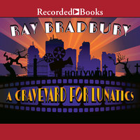 A Graveyard for Lunatics: Another Tale of Two Cities - Ray Bradbury