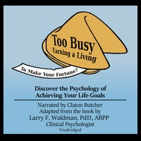 Too Busy Earning a Living to Make Your Fortune? - Larry F. Waldman (PhD)