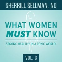 What Women MUST Know, Vol. 3 - Sherrill Sellman, ND