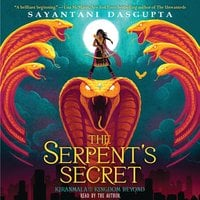 Kiranmala and the Kingdom Beyond, Book 1: The Serpent's Secret - Sayantani DasGupta