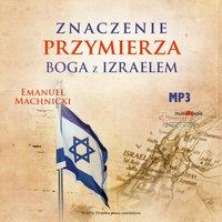 Znaczenie przymierza Boga z Izraelem - Emanuel Machnicki
