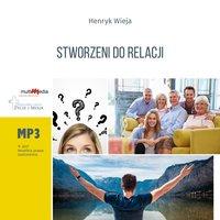 Stworzeni do relacji - Henryk Wieja