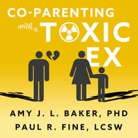 Co-Parenting With a Toxic Ex: What to Do When Your Ex-Spouse Tries to Turn the Kids Against You - Amy J.L. Baker,Paul R. Fine
